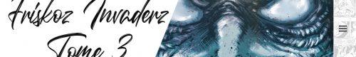 Friskoz Invaderz – Tome 3